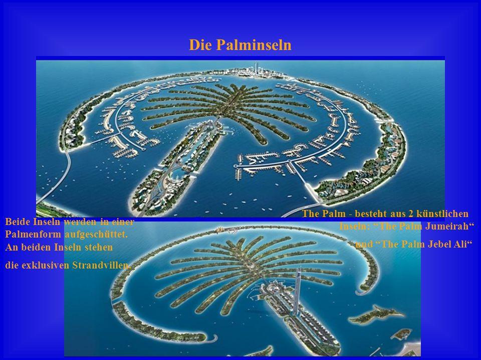 Die Palminseln The Palm - besteht aus 2 künstlichen Inseln: The Palm Jumeirah und The Palm Jebel Ali Beide Inseln werden in einer Palmenform aufgeschüttet.