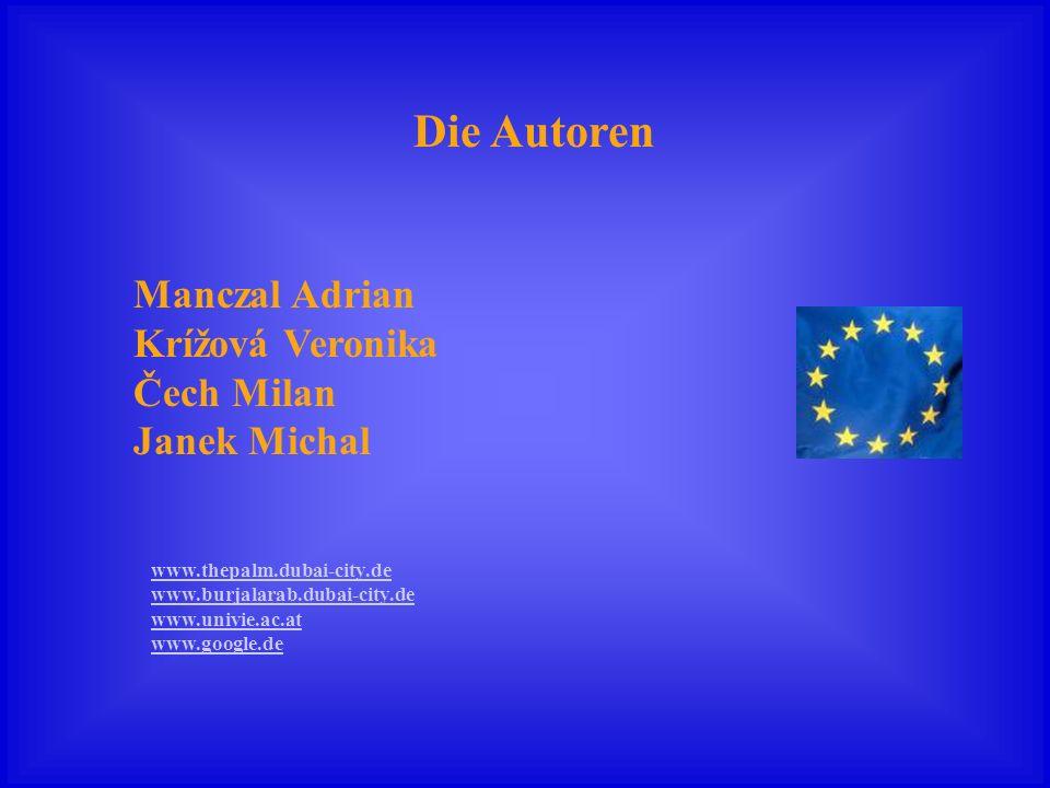 Manczal Adrian Krížová Veronika Čech Milan Janek Michal Die Autoren www.thepalm.dubai-city.de www.burjalarab.dubai-city.de www.univie.ac.at www.google