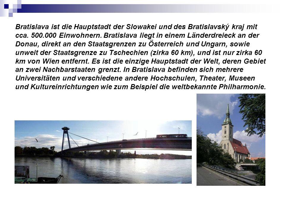 Bratislava ist die Hauptstadt der Slowakei und des Bratislavský kraj mit cca. 500.000 Einwohnern. Bratislava liegt in einem Länderdreieck an der Donau