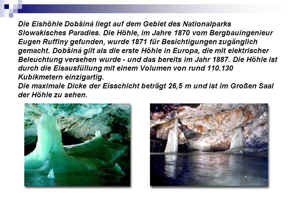 Die Eishöhle Dobšiná liegt auf dem Gebiet des Nationalparks Slowakisches Paradies. Die Höhle, im Jahre 1870 vom Bergbauingenieur Eugen Ruffiny gefunde