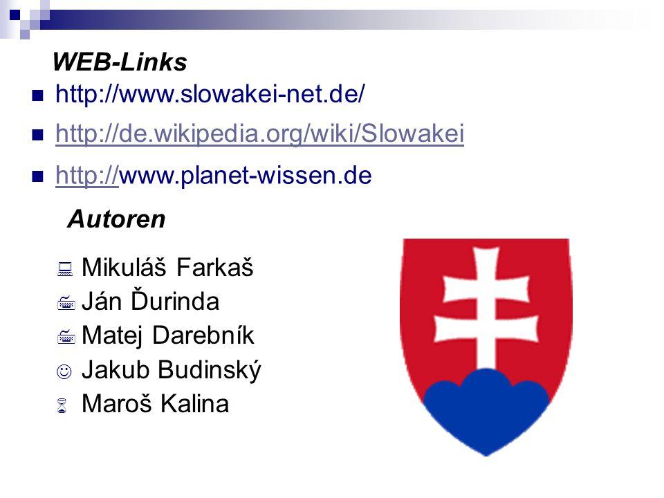 http://de.wikipedia.org/wiki/Slowakei http://www.slowakei-net.de/ Mikuláš Farkaš Ján Ďurinda Ján Ďurinda Matej Darebník Jakub Budinský Maroš Kalina WE