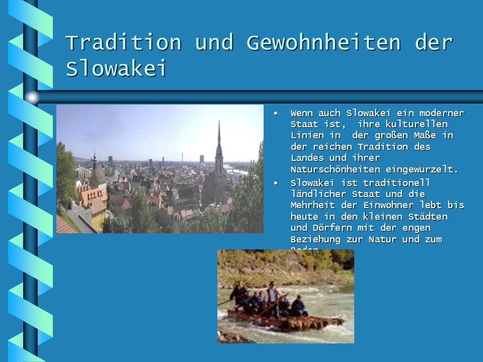 Tradition und Gewohnheiten der Slowakei Wenn auch Slowakei ein moderner Staat ist, ihre kulturellen Linien in der großen Maße in der reichen Tradition des Landes und ihrer Naturschönheiten eingewurzelt.
