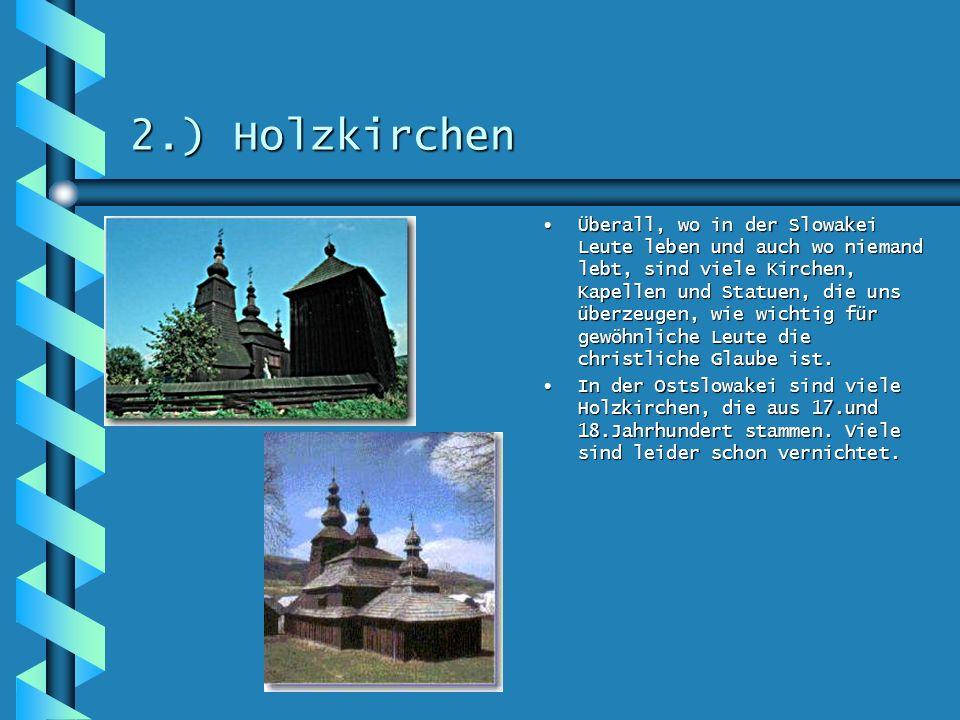 1.) Ein bisschen der Historie Die Slawen haben sich auf dem Gebiet jetztiger Slowakei schon im 6.Jahrhundert eingesiedelt Schon nach 500 Jahren ist di