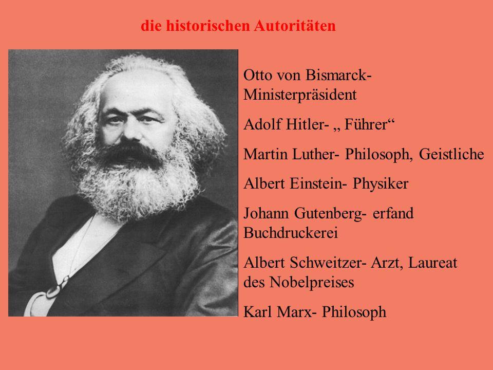 Otto von Bismarck- Ministerpräsident Adolf Hitler- Führer Martin Luther- Philosoph, Geistliche Albert Einstein- Physiker Johann Gutenberg- erfand Buch
