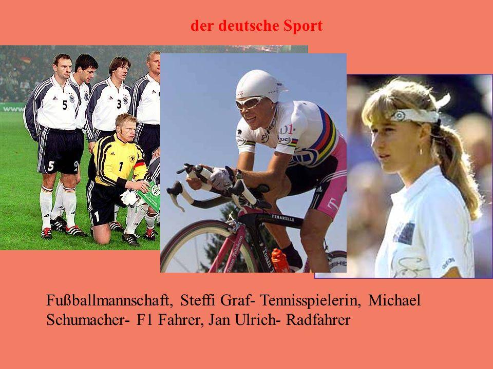 der deutsche Sport Fußballmannschaft, Steffi Graf- Tennisspielerin, Michael Schumacher- F1 Fahrer, Jan Ulrich- Radfahrer