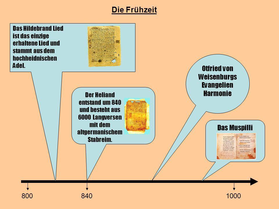Die Frühzeit 800840 Das Hildebrand Lied ist das einzige erhaltene Lied und stammt aus dem hochheidnischen Adel. Otfried von Weisenburgs Evangelien Har