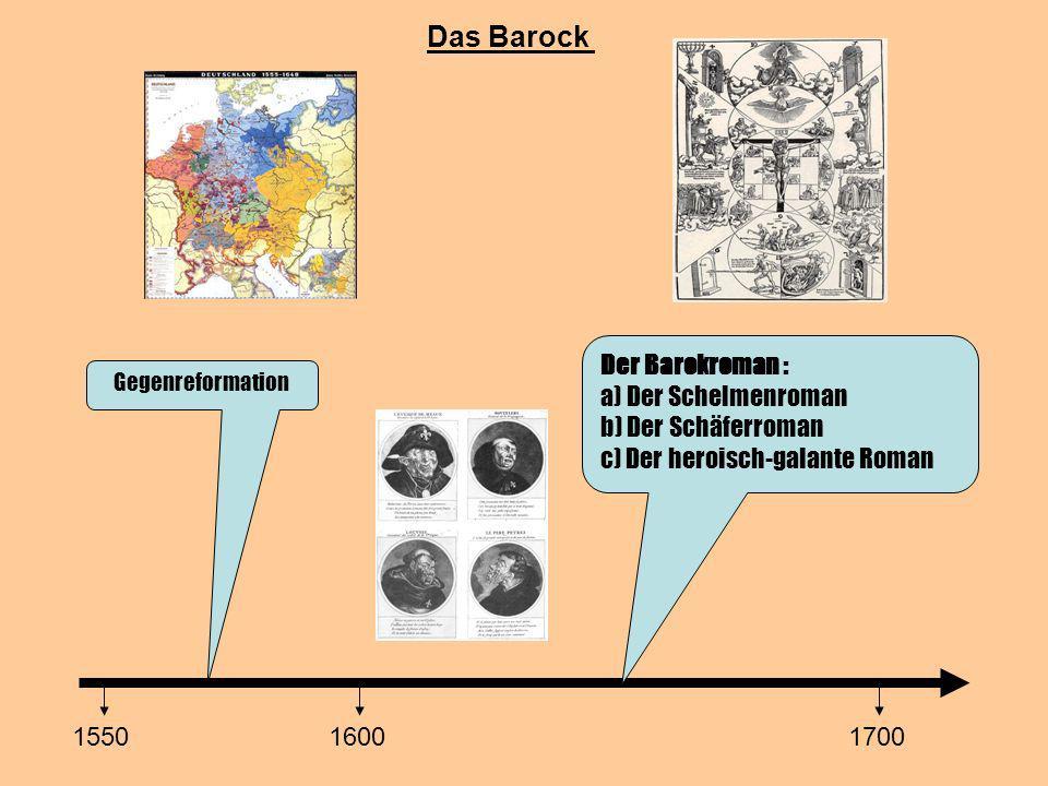 Das Barock 1550 Gegenreformation 16001700 Der Barokroman : a) Der Schelmenroman b) Der Schäferroman c) Der heroisch-galante Roman