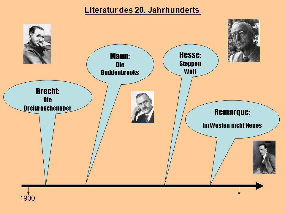 Literatur des 20. Jahrhunderts 1900 Brecht: Die Dreigroschenoper Mann: Die Buddenbrooks Hesse: Steppen Wolf Remarque: Im Westen nicht Neues