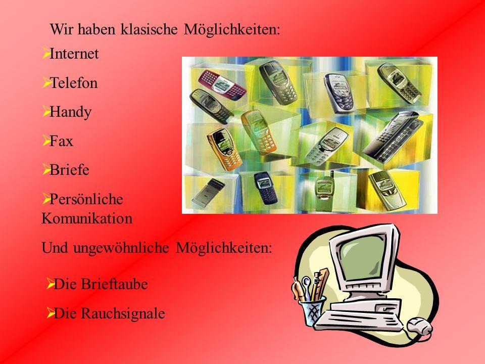 Wir haben klasische Möglichkeiten: Internet Telefon Handy Fax Briefe Persönliche Komunikation Und ungewöhnliche Möglichkeiten: Die Brieftaube Die Rauc