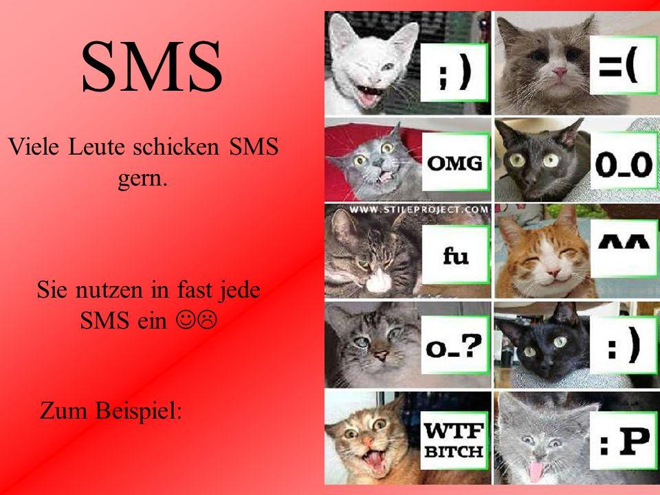 SMS Viele Leute schicken SMS gern. Sie nutzen in fast jede SMS ein Zum Beispiel: