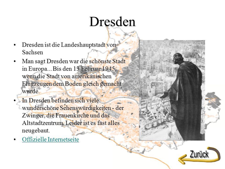 Dresden Dresden ist die Landeshauptstadt von SachsenDresden ist die Landeshauptstadt von Sachsen Man sagt Dresden war die schönste Stadt in Europa...