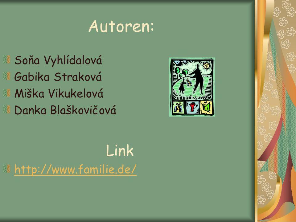 Autoren: Soňa Vyhlídalová Gabika Straková Miška Vikukelová Danka Blaškovičová Link http://www.familie.de/