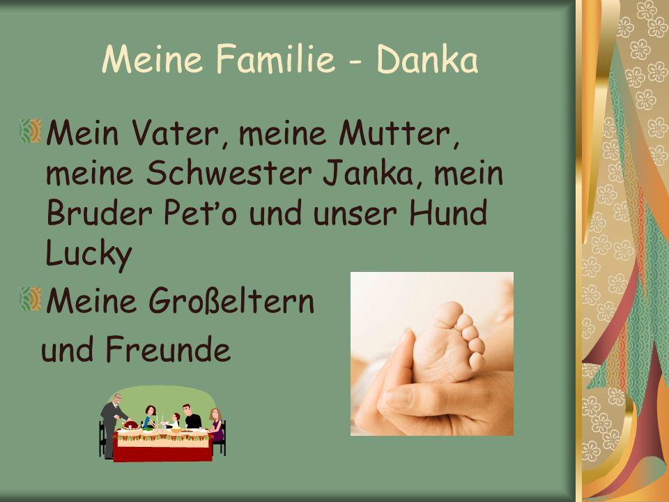 Meine Familie - Danka Mein Vater, meine Mutter, meine Schwester Janka, mein Bruder Peťo und unser Hund Lucky Meine Großeltern und Freunde