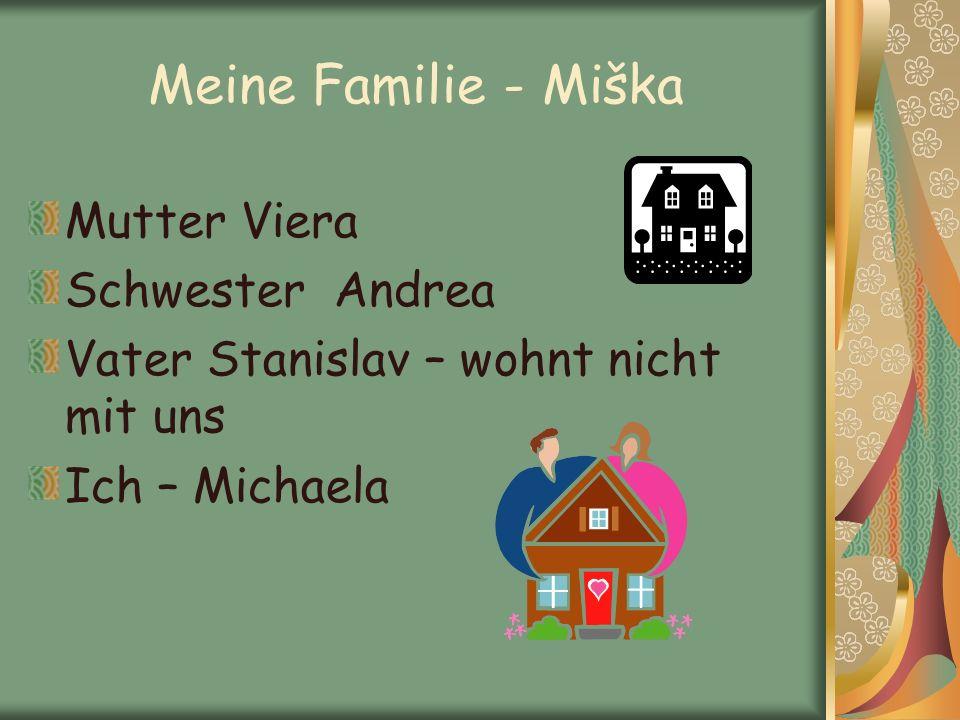 Meine Familie - Miška Mutter Viera Schwester Andrea Vater Stanislav – wohnt nicht mit uns Ich – Michaela