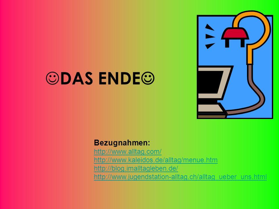 DAS ENDE Bezugnahmen: http://www.alltag.com/ http://www.kaleidos.de/alltag/menue.htm http://blog.imalltagleben.de/ http://www.jugendstation-alltag.ch/