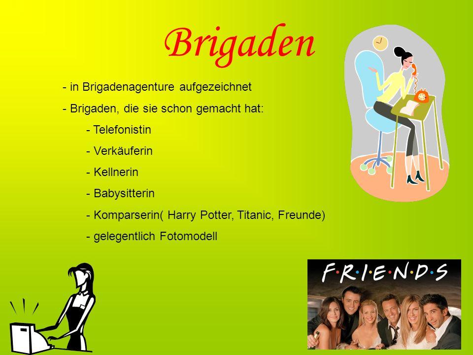 Brigaden - in Brigadenagenture aufgezeichnet - Brigaden, die sie schon gemacht hat: - Telefonistin - Verkäuferin - Kellnerin - Babysitterin - Komparse