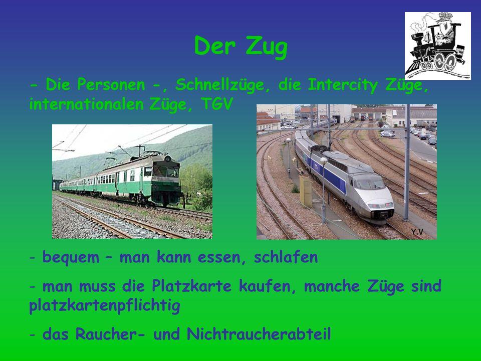 Der Zug - Die Personen -, Schnellzüge, die Intercity Züge, internationalen Züge, TGV - bequem – man kann essen, schlafen - man muss die Platzkarte kau