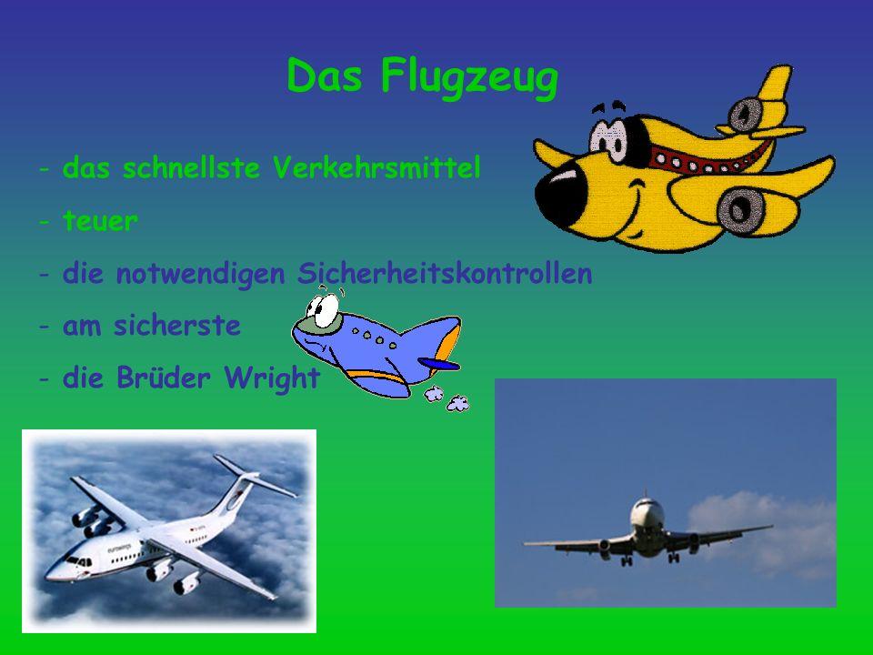 Das Flugzeug - das schnellste Verkehrsmittel - teuer - die notwendigen Sicherheitskontrollen - am sicherste - die Brüder Wright