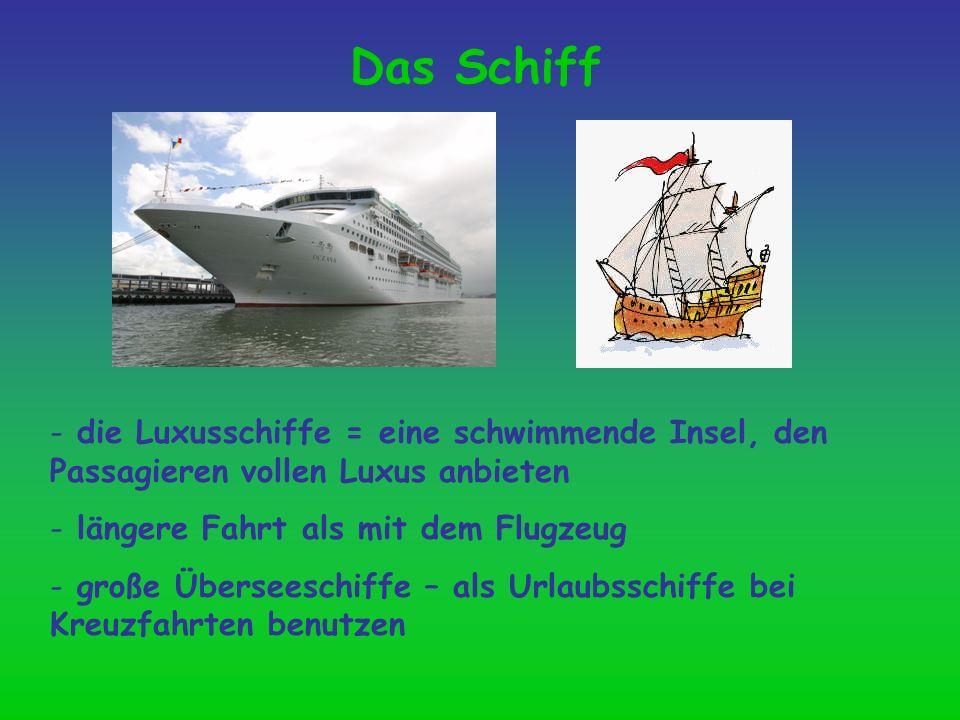 Das Schiff - die Luxusschiffe = eine schwimmende Insel, den Passagieren vollen Luxus anbieten - längere Fahrt als mit dem Flugzeug - große Überseeschi