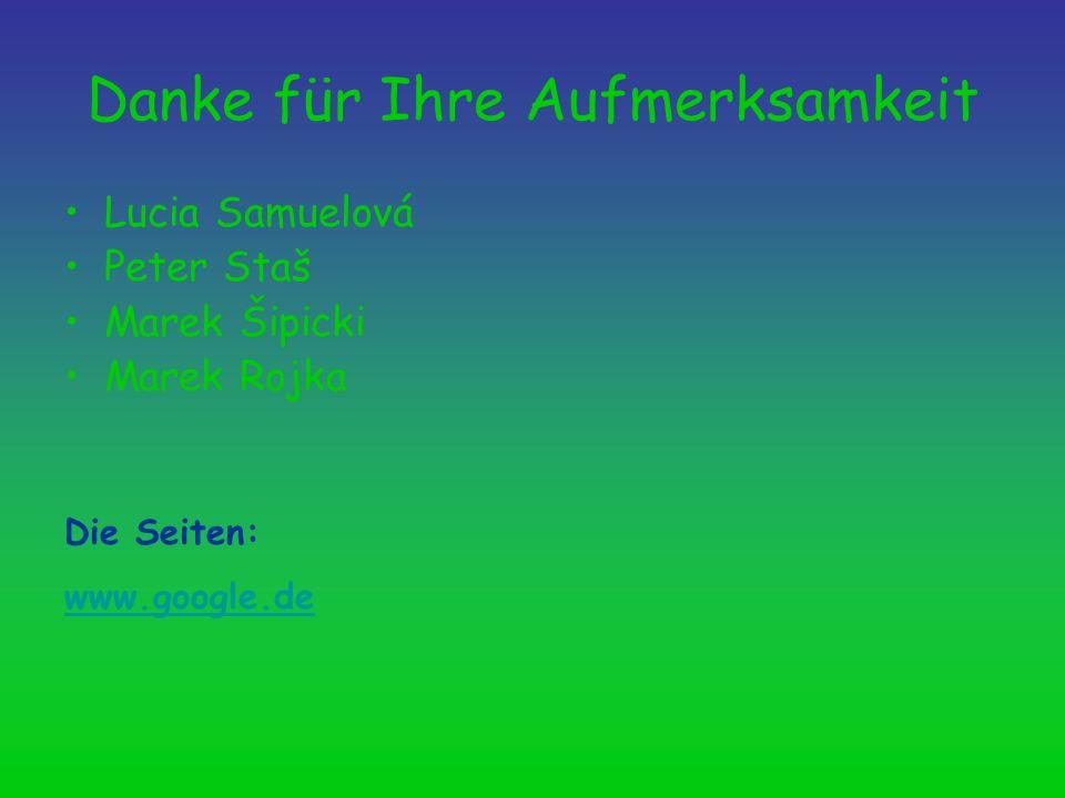 Danke für Ihre Aufmerksamkeit Lucia Samuelová Peter Staš Marek Šipicki Marek Rojka Die Seiten: www.google.de