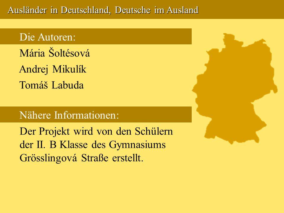 Ausländer in Deutschland, Deutsche im Ausland Ausländer in Deutschland, Deutsche im Ausland Die Autoren: Mária Šoltésová Andrej Mikulík Tomáš Labuda N