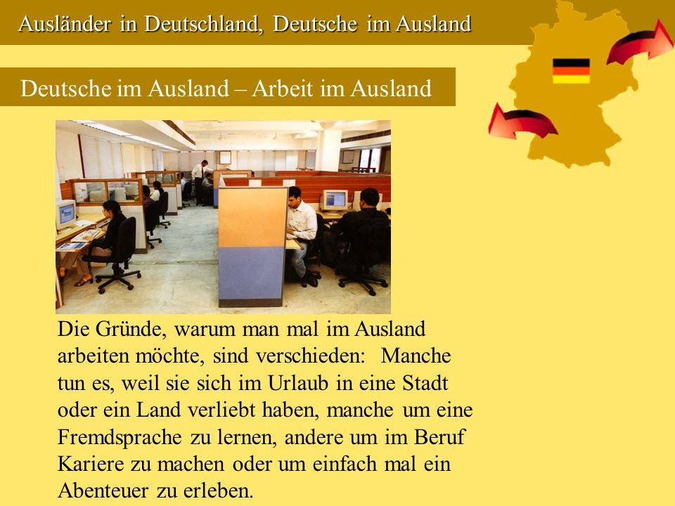 Ausländer in Deutschland, Deutsche im Ausland Ausländer in Deutschland, Deutsche im Ausland Deutsche im Ausland – Arbeit im Ausland Die Gründe, warum