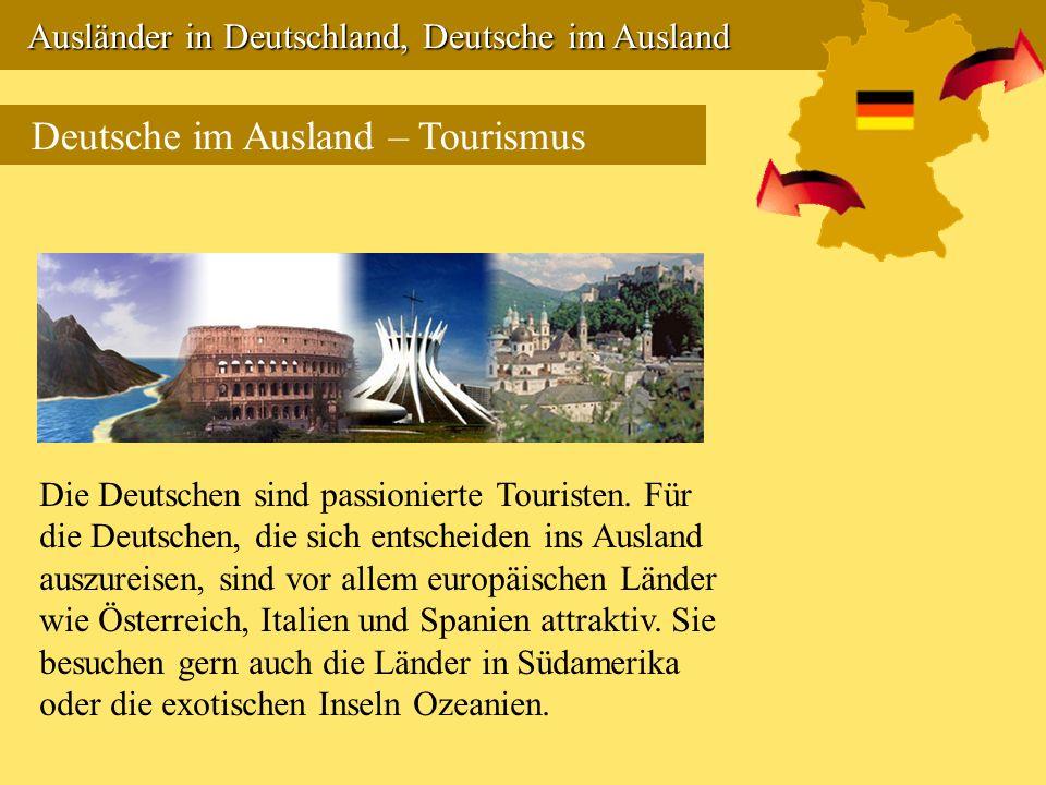 Ausländer in Deutschland, Deutsche im Ausland Ausländer in Deutschland, Deutsche im Ausland Deutsche im Ausland – Tourismus Die Deutschen sind passion
