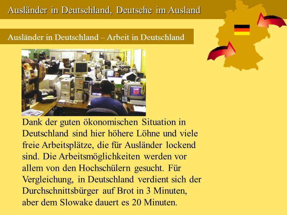 Ausländer in Deutschland, Deutsche im Ausland Ausländer in Deutschland, Deutsche im Ausland Ausländer in Deutschland – Arbeit in Deutschland Dank der