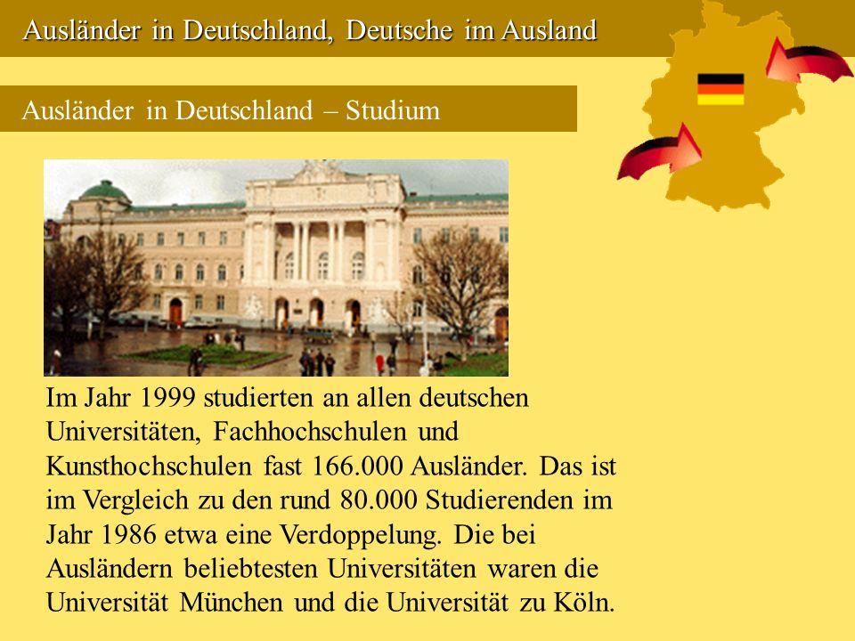 Ausländer in Deutschland, Deutsche im Ausland Ausländer in Deutschland, Deutsche im Ausland Ausländer in Deutschland – Studium Im Jahr 1999 studierten