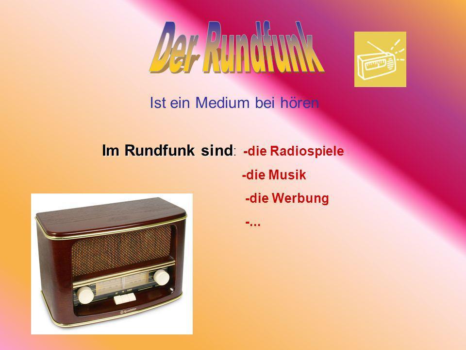 Ist ein Medium bei hören Im Rundfunk sind Im Rundfunk sind : -die Radiospiele -die Musik -die Werbung -...