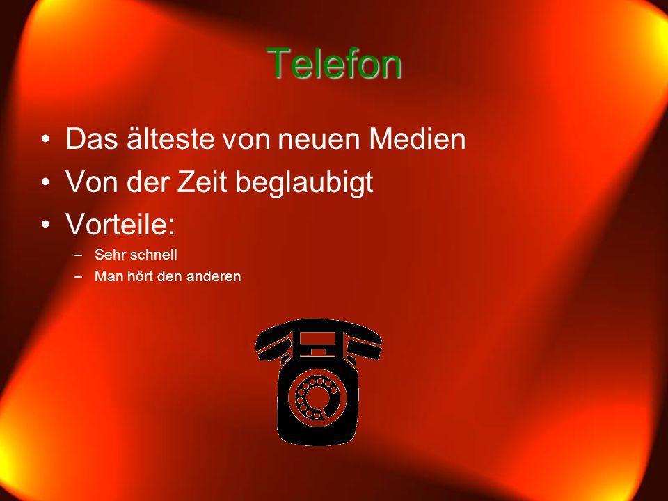 Telefon Das älteste von neuen Medien Von der Zeit beglaubigt Vorteile: –Sehr schnell –Man hört den anderen
