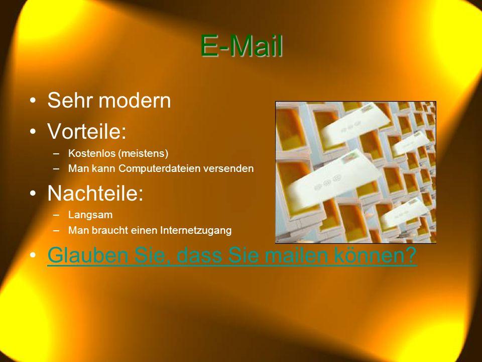 E-Mail Sehr modern Vorteile: –Kostenlos (meistens) –Man kann Computerdateien versenden Nachteile: –Langsam –Man braucht einen Internetzugang Glauben Sie, dass Sie mailen können?Glauben Sie, dass Sie mailen können?