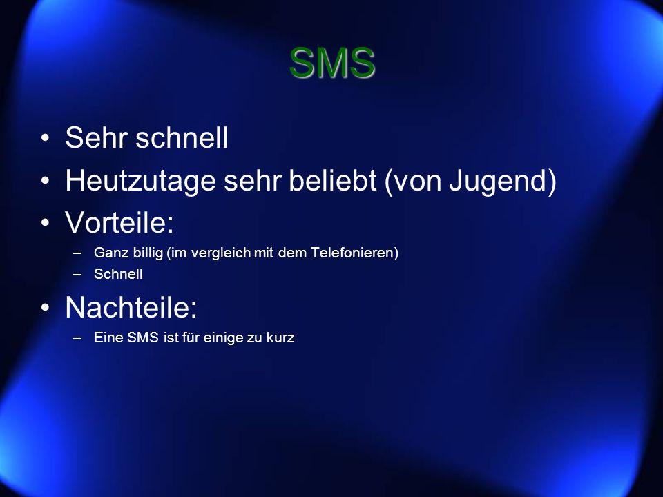 SMS Sehr schnell Heutzutage sehr beliebt (von Jugend) Vorteile: –Ganz billig (im vergleich mit dem Telefonieren) –Schnell Nachteile: –Eine SMS ist für einige zu kurz