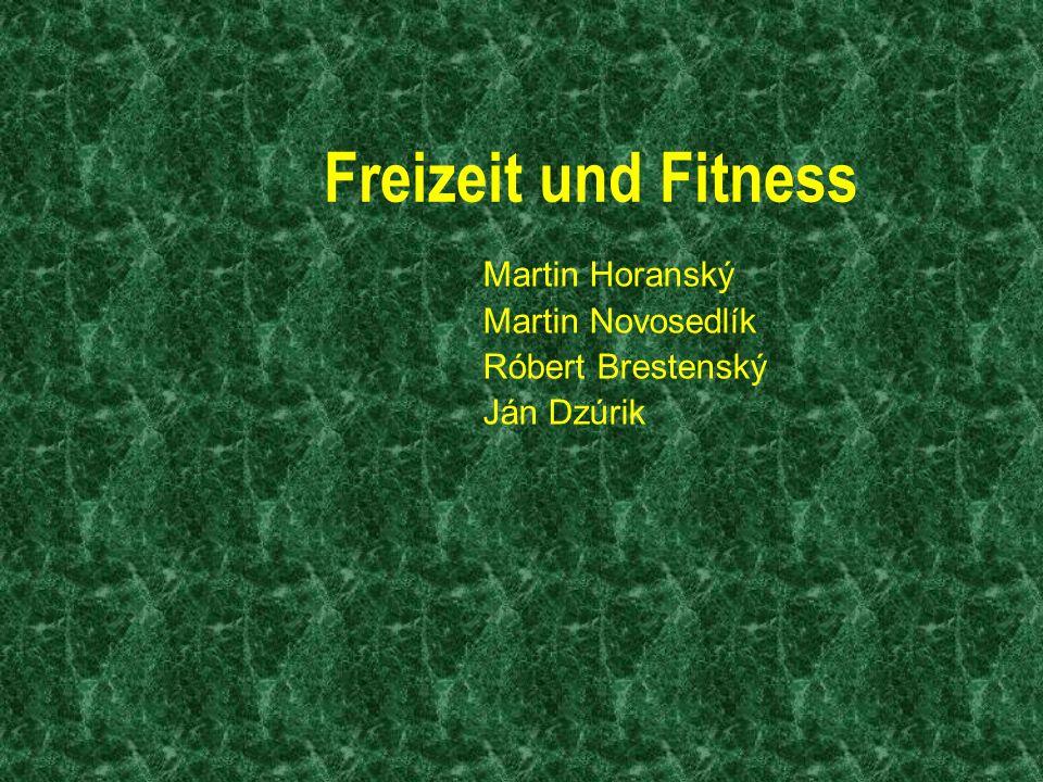 Freizeit und Fitness Martin Horanský Martin Novosedlík Róbert Brestenský Ján Dzúrik