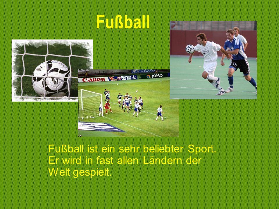 Fußball ist ein sehr beliebter Sport. Er wird in fast allen Ländern der Welt gespielt.
