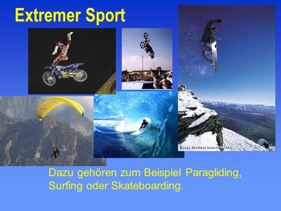 Extremer Sport Dazu gehören zum Beispiel Paragliding, Surfing oder Skateboarding.