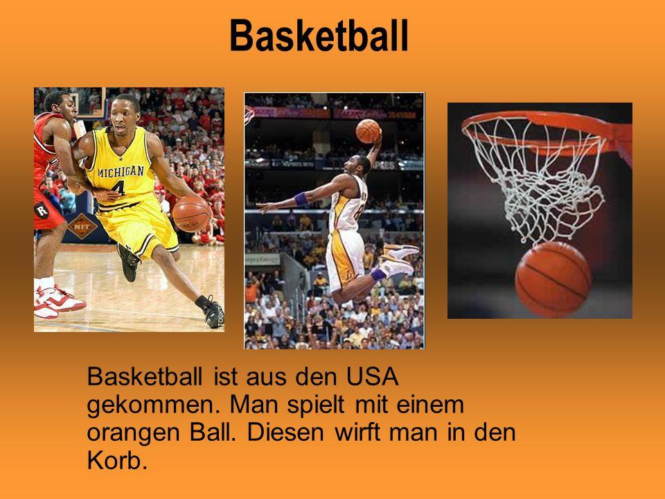 Basketball Basketball ist aus den USA gekommen. Man spielt mit einem orangen Ball.