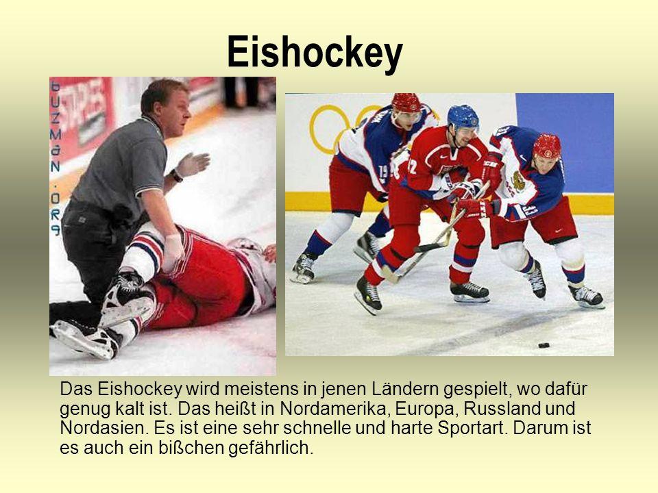 Eishockey Das Eishockey wird meistens in jenen Ländern gespielt, wo dafür genug kalt ist.