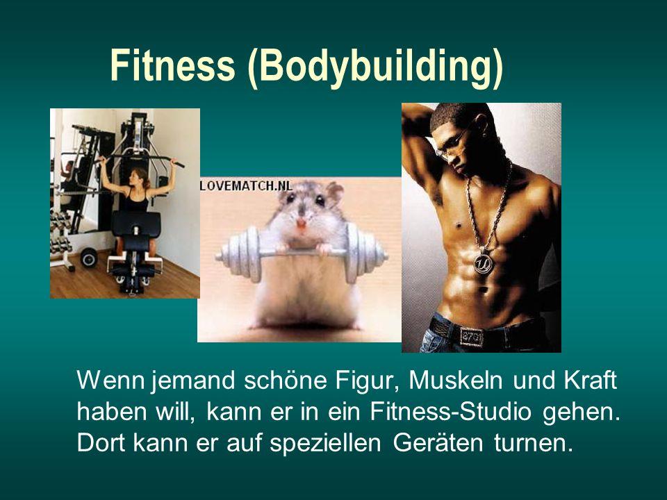 Fitness (Bodybuilding) Wenn jemand schöne Figur, Muskeln und Kraft haben will, kann er in ein Fitness-Studio gehen.