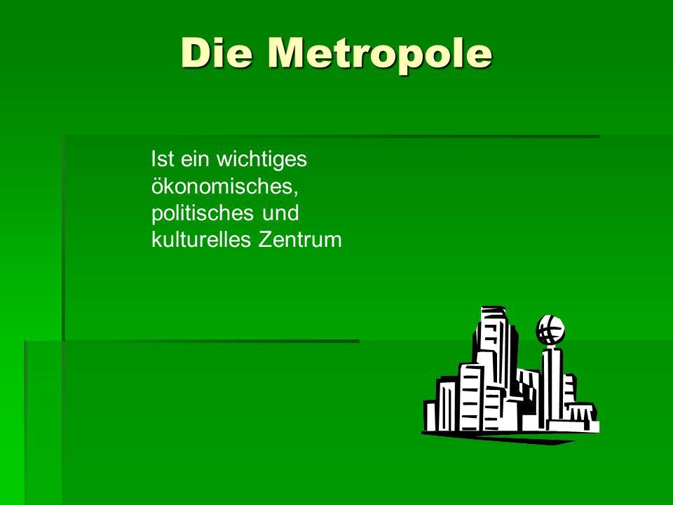 Die Metropole Ist ein wichtiges ökonomisches, politisches und kulturelles Zentrum