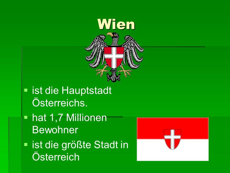 Wien Wien ist die Hauptstadt Österreichs. hat 1,7 Millionen Bewohner ist die größte Stadt in Österreich