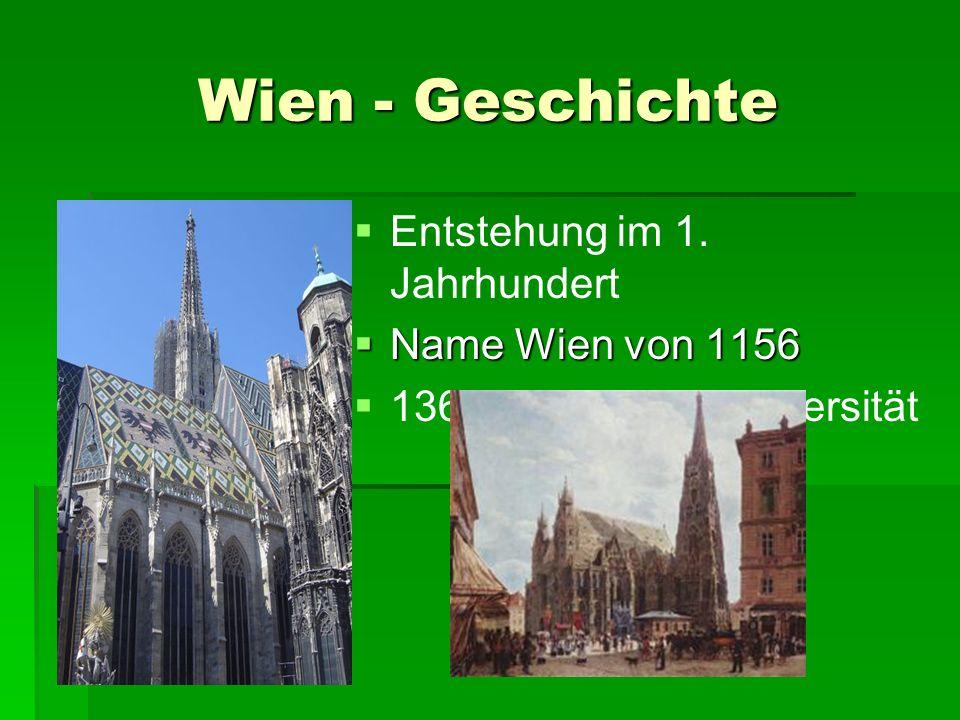 Wien - Geschichte Entstehung im 1. Jahrhundert Name Wien von 1156 Name Wien von 1156 1365 siedelte da Universität
