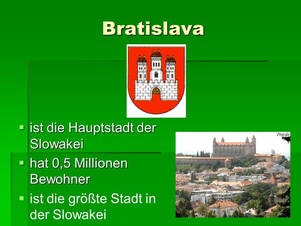 Bratislava ist die Hauptstadt der Slowakei ist die Hauptstadt der Slowakei hat 0,5 Millionen Bewohner hat 0,5 Millionen Bewohner ist die größte Stadt