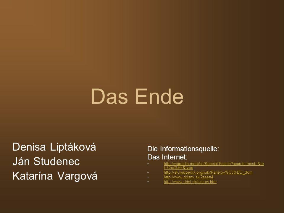 Das Ende Denisa Liptáková Ján Studenec Katarína Vargová Die Informationsquelle: Das Internet: http://wapedia.mobi/sk/Special:Search?search=mesto&sk l=