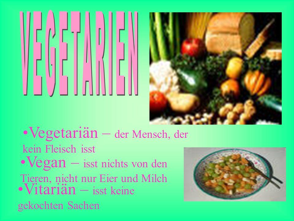 Vegetariän – der Mensch, der kein Fleisch isst Vegan – isst nichts von den Tieren, nicht nur Eier und Milch Vitariän – isst keine gekochten Sachen