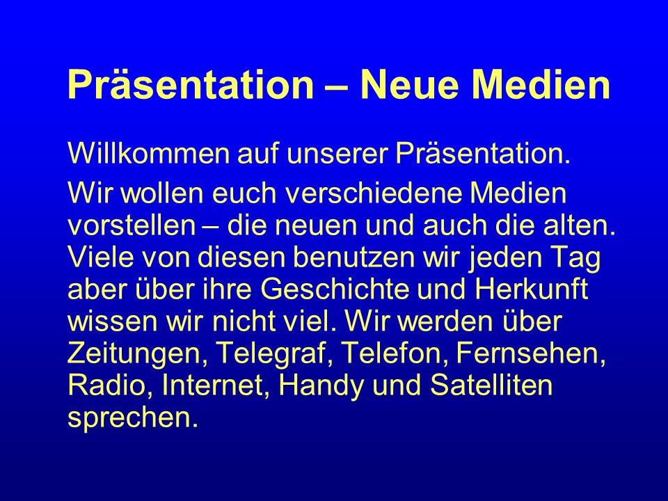 Präsentation – Neue Medien Willkommen auf unserer Präsentation. Wir wollen euch verschiedene Medien vorstellen – die neuen und auch die alten. Viele v