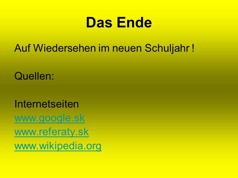 Das Ende Auf Wiedersehen im neuen Schuljahr ! Quellen: Internetseiten www.google.sk www.referaty.sk www.wikipedia.org
