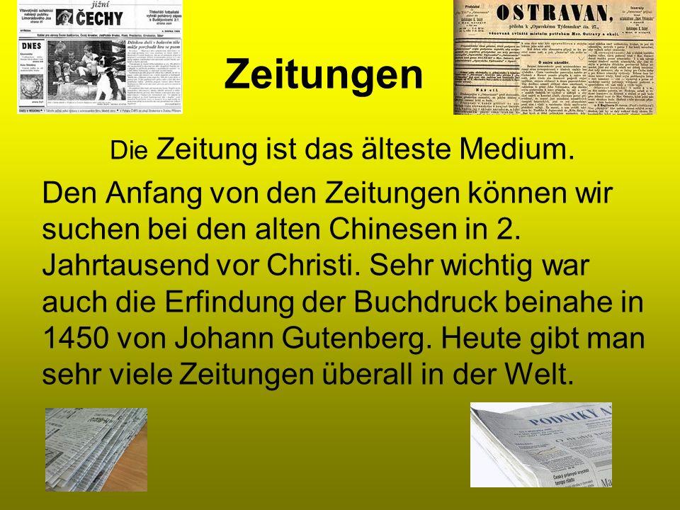 Zeitungen Die Zeitung ist das älteste Medium. Den Anfang von den Zeitungen können wir suchen bei den alten Chinesen in 2. Jahrtausend vor Christi. Seh