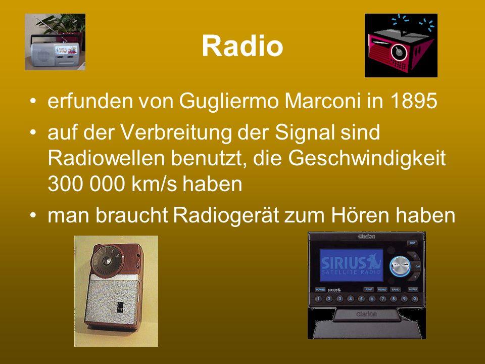 Radio erfunden von Gugliermo Marconi in 1895 auf der Verbreitung der Signal sind Radiowellen benutzt, die Geschwindigkeit 300 000 km/s haben man brauc