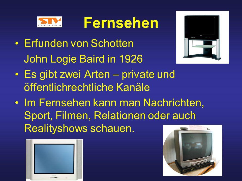 Fernsehen Erfunden von Schotten John Logie Baird in 1926 Es gibt zwei Arten – private und öffentlichrechtliche Kanäle Im Fernsehen kann man Nachrichte